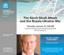 "Talk by the H.E. Andriy Shevchenko, Ambassador of Ukraine to Canada, entitled ""The Kerch Strait Attack and the Russia-Ukraine War"""